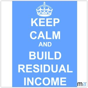 Keep calm and build residual income